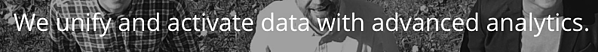 We unify and activate data with advanced analytics